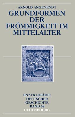 Grundformen Der Frommigkeit Im Mittelalter - Angenendt, Arnold