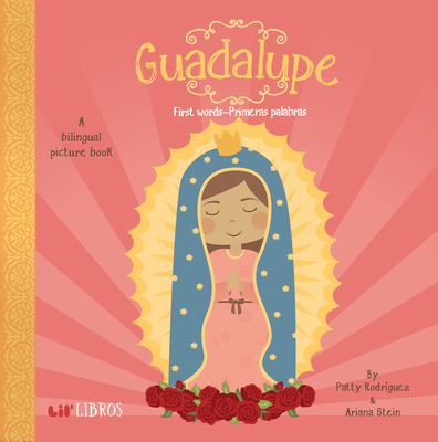 Guadalupe: First Words-Primeras Palabras: First Words - Primeras Palabras - Rodriguez, Patty, and Stein, Ariana, and Reyes, Citlali (Illustrator)