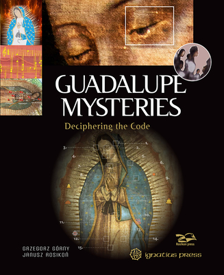 Guadalupe Mysteries: Deciphering the Code - Gorny, Grzegorz, and Rosikon, Janusz (Photographer)
