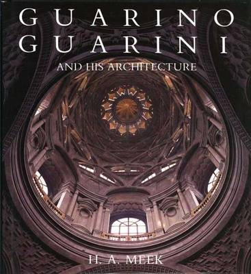 Guarino Guarini and His Architecture - Meek, H A