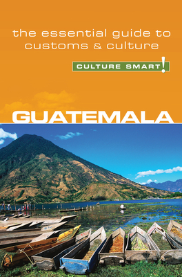 Guatemala - Culture Smart!: The Essential Guide to Customs & Culture - Vaughn, Lisa