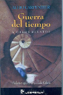 Guerra del tiempo y otros relatos - Carpentier, Alejo