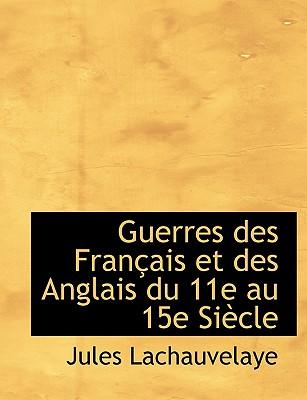 Guerres Des Fran Ais Et Des Anglais Du 11E Au 15e Si Cle - Lachauvelaye, Jules
