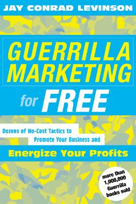 Guerrilla Marketing for Free: 100 No-Cost Tactics to Promote Your Business and Energize Your Profits - Levinson, Jay Conrad