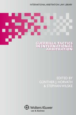 Guerrilla Tactics in International Arbitration - Horvath, G