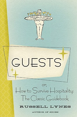 Guests: Or, How to Survive Hospitality: The Classic Guidebook - Lynes, Russell