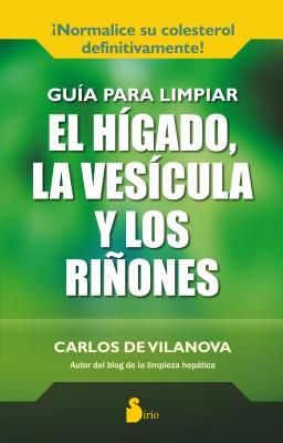 Guia Para Limpiar El Higado, La Vesicula y Los Rinones - De Vilanova, Carlos