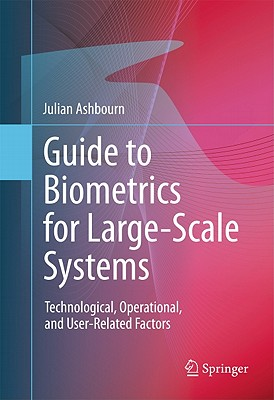 Guide to Biometrics for Large-Scale Systems - Ashbourn, Julian