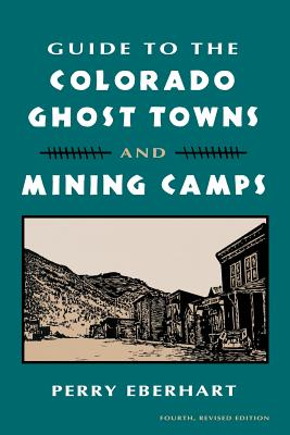 Guide to Colorado Ghost Towns: And Mining Camps - Eberhart, Perry