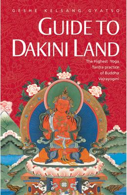 Guide to Dakini Land: The Highest Yoga Tantra Practice of Buddha Vajrayogini - Gyatso, Geshe Kelsang, Venerable
