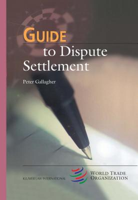 Guide to Dispute Settlement - Gallagher, Peter