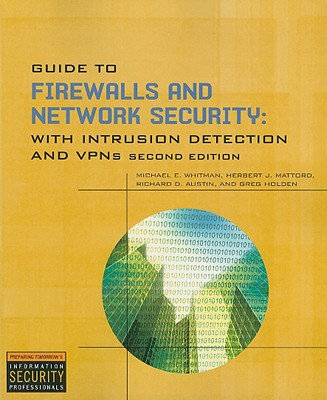 Guide to Firewalls and Network Security: Intrusion Detection and VPNs - Whitman, Michael E, and Holden, Greg