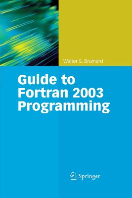 Guide to FORTRAN 2003 Programming - Brainerd, Walter S