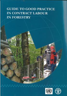 Guide to Good Practice in Contract Labour in Forestry - Food and Agriculture Organization (Fao) (Editor)