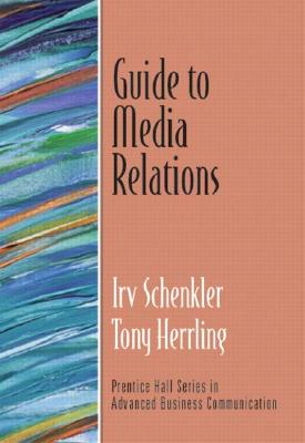Guide to Media Relations - Schenkler, Irv