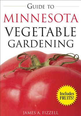 Guide to Minnesota Vegetable Gardening - Fizzell, James
