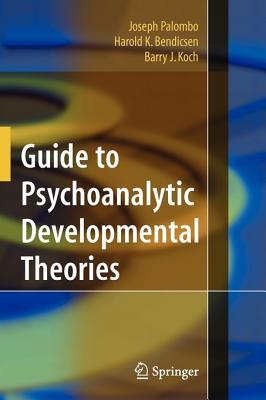 Guide to Psychoanalytic Developmental Theories - Palombo, Joseph, and Bendicsen, Harold K, and Koch, Barry J