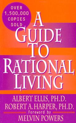 Guide to Rational Living - Ellis, Albert, Dr., PH.D. (Introduction by), and Harper, Robert A, PH.D., and Powers, Melvin (Foreword by)