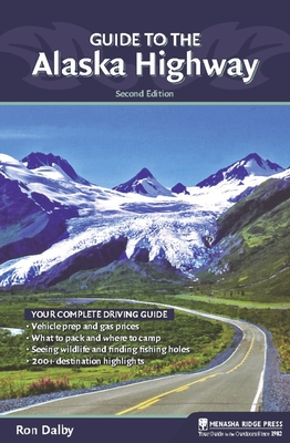 Guide to the Alaska Highway - Dalby, Ron
