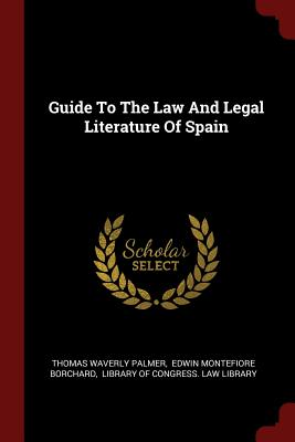 Guide to the Law and Legal Literature of Spain - Palmer, Thomas Waverly