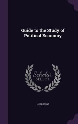 Guide to the Study of Political Economy - Cossa, Luigi
