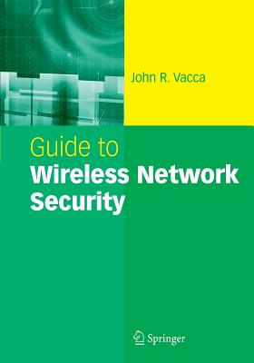Guide to Wireless Network Security - Vacca, John R