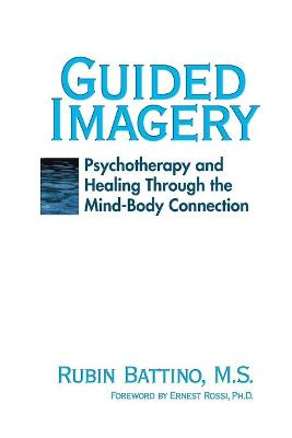 Guided Imagery: Psychotherapy and Healing Through the Mind-Body Connection - Battino, Rubin