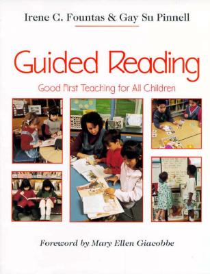 Guided Reading: Good First Teaching for All Children - Fountas, Irene, and Pinnell, Gay Su, and Giacobbe, Mary Ellen (Foreword by)