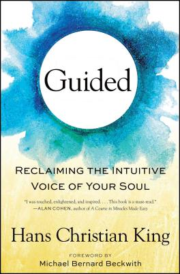 Guided: Reclaiming the Intuitive Voice of Your Soul - King, Hans Christian, and Beckwith, Michael Bernard, Rev. (Foreword by)