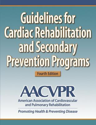 Guidelines for Cardiac Rehabilitation and Secondary Prevention Programs-4th Edition - Aacvpr