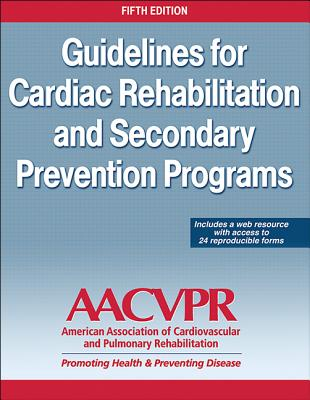 Guidelines for Cardiac Rehabilitation and Secondary Prevention Programs - Aacvpr (Editor)