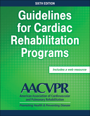 Guidelines for Cardiac Rehabilitation Programs - Aacvpr (Editor)