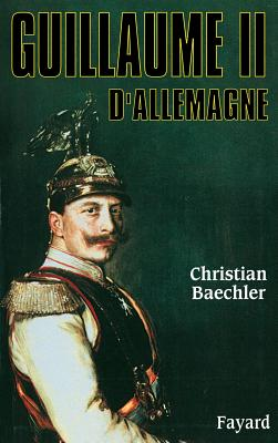 Guillaume II D'Allemagne - Baechler, Christian