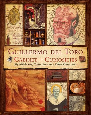 Guillermo del Toro Cabinet of Curiosities: My Notebooks, Collections, and Other Obsessions - del Toro, Guillermo, and Zicree, Marc Scott (Contributions by)