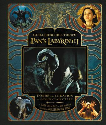 Guillermo del Toro's Pan's Labyrinth: Inside the Creation of a Modern Fairy Tale - del Toro, Guillermo, and Nunziata, Nick, and Vaz, Mark Cotta
