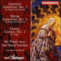 Guilmant: Symphony No. 2; Widor: Symphony No. 3; Franck: Choral No. 2 - Ian Tracey (organ); BBC Philharmonic Orchestra; Yan Pascal Tortelier (conductor)