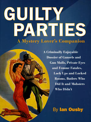 Guilty Parties: A Mystery Lover's Companion, 195 Illustrations, 31 in Color - Ousby, Ian