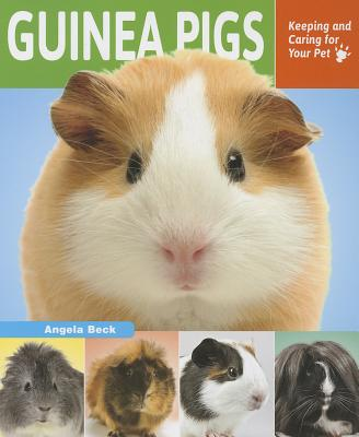 Guinea Pigs: Keeping and Caring for Your Pet - Beck, Angela
