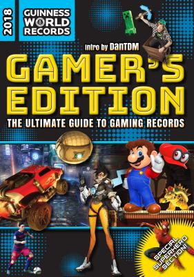 Guinness World Records 2018 Gamer's Edition: The Ultimate Guide to Gaming Records - Guinness World Records, and Dantdm (Introduction by)