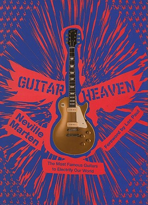 Guitar Heaven: The Most Famous Guitars to Electrify Our World - Marten, Neville