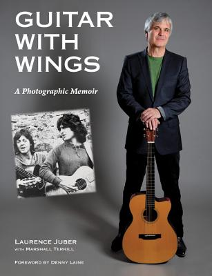 Guitar with Wings: WLJ's Musical Journey on Six Strings - Juber, Laurence, and Terrill, Marshall