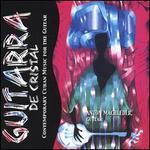 Guitarra de Cristal: Contemporary Cuban Music for the Guitar