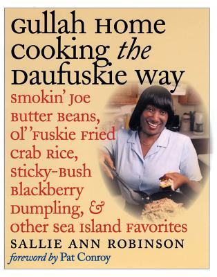 Gullah Home Cooking the Daufuskie Way: Smokin' Joe Butter Beans, Ol' 'fuskie Fried Crab Rice, Sticky-Bush Blackberry Dumpling, and Other Sea Island Favorites - Robinson, Sallie Ann