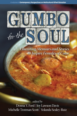 Gumbo for the Soul: Liberating Memoirs and Stories to Inspire Females of Color - Ford, Donna Y. (Editor), and Davis, Joy Lawson (Editor), and Scott, Michelle Trotman (Editor)
