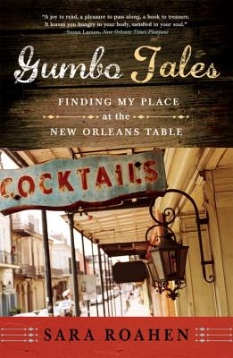Gumbo Tales: Finding My Place at the New Orleans Table - Roahen, Sara
