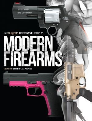 Gun Digest Illustrated Guide to Modern Firearms - Pearsall, Jennifer L S (Editor)
