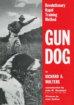 Gun Dog: Revolutionary Rapid Training Method - Wolters, Richard A