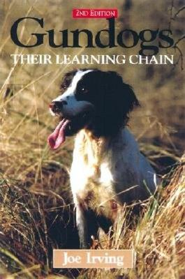 Gundogs: Their Learning Chain, 2nd Edition - Irving, Joe