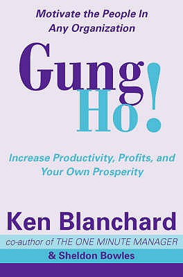 Gung Ho!: Turn on the People in Any Organization - Blanchard, Kenneth H., and Bowles, Sheldon