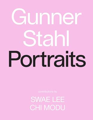 Gunner Stahl: Portraits: I Have So Much to Tell You - Stahl, Gunner, and Lee, Swae (Contributions by), and Modu, Chi (Contributions by)